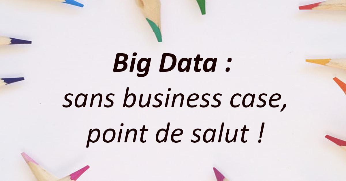 Big Data : sans cas d'usage métier, point de salut !