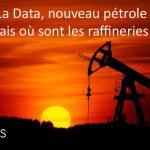 La Data, nouveau pétrole mais où sont les raffineries ?